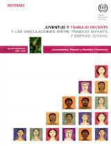 Juventud y trabajo decente y las vinculaciones entre trabajo infantil y empleo juvenil: Centroamérica, Panamá y República Dominicana